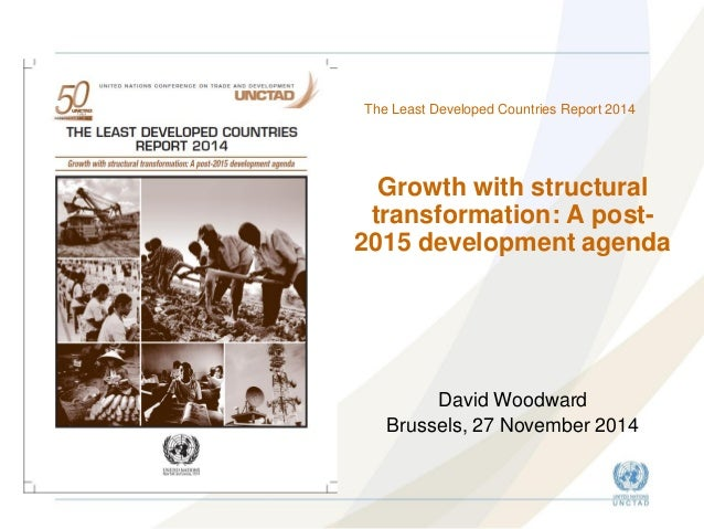 Growth with structural transformation: A post- 2015 development agenda  David Woodward  Brussels, 27 November 2014  The Le...
