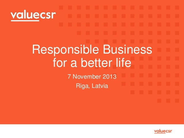 Responsible Business for a better life 7 November 2013 Riga, Latvia