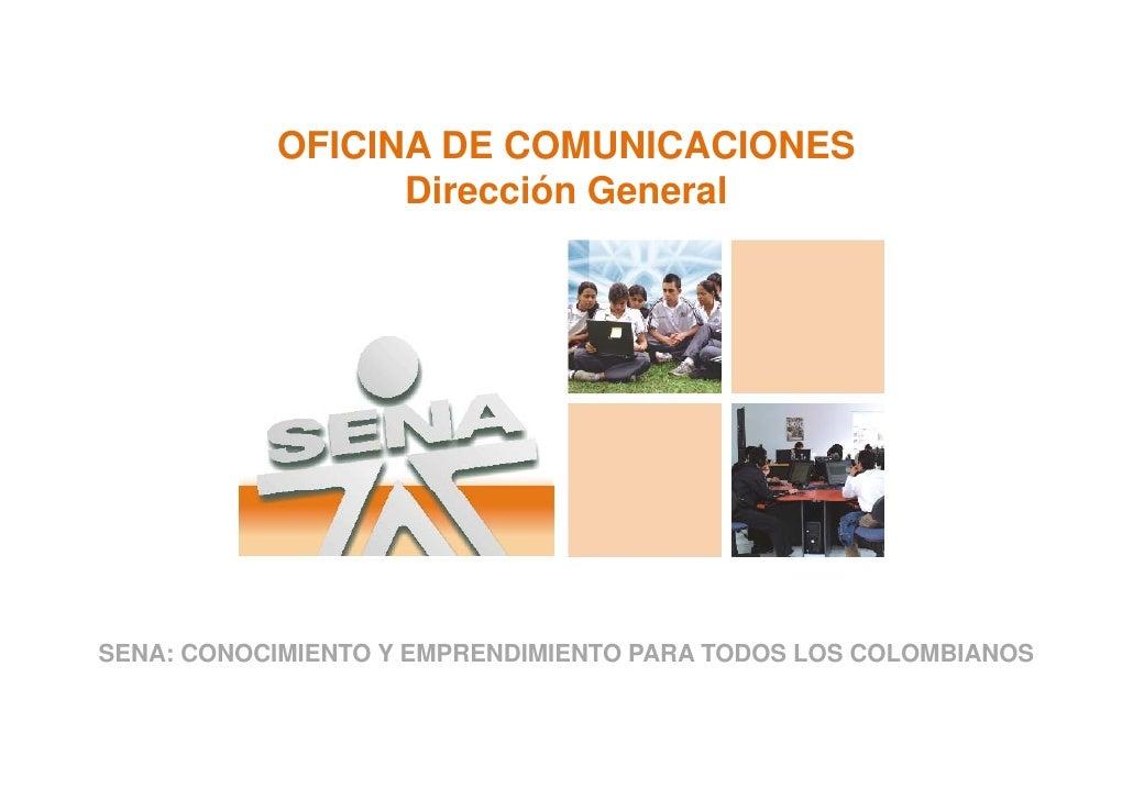 OFICINA DE COMUNICACIONES                  Dirección General     SENA: CONOCIMIENTO Y EMPRENDIMIENTO PARA TODOS LOS COLOMB...