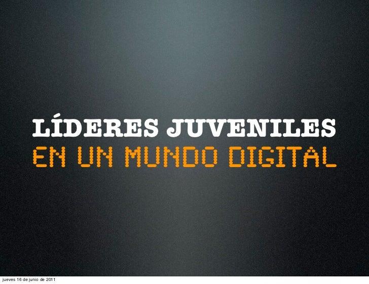 LÍDERES JUVENILES              en un mundo digitaljueves 16 de junio de 2011