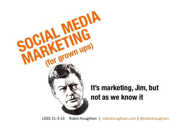 LDEX 21-‐3-‐13     Robin Houghton  |  robinhoughton.com | @robinhoughton It's marketing, Jim...