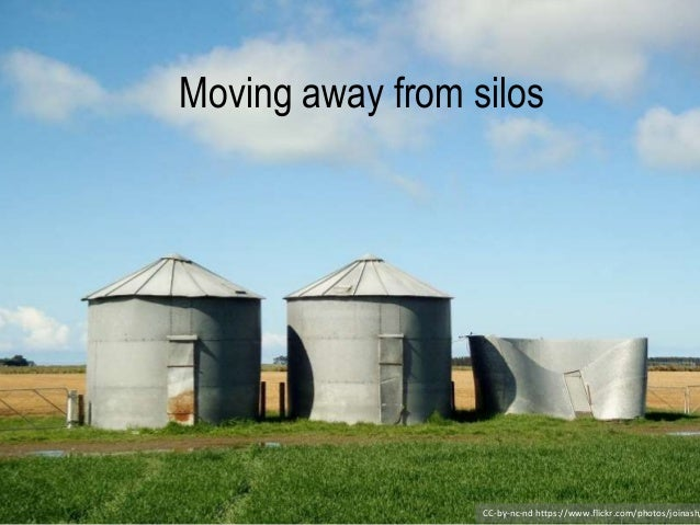 CC-by-nc-nd https://www.flickr.com/photos/joinash/ Moving away from silos
