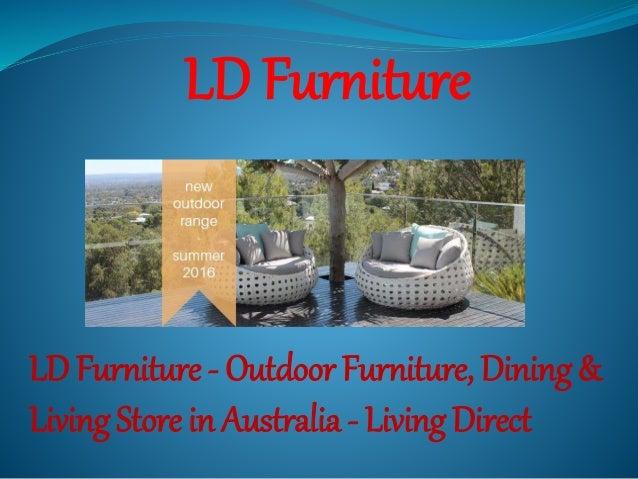 LD Furniture LD Furniture - Outdoor Furniture, Dining & Living Store in Australia - Living Direct