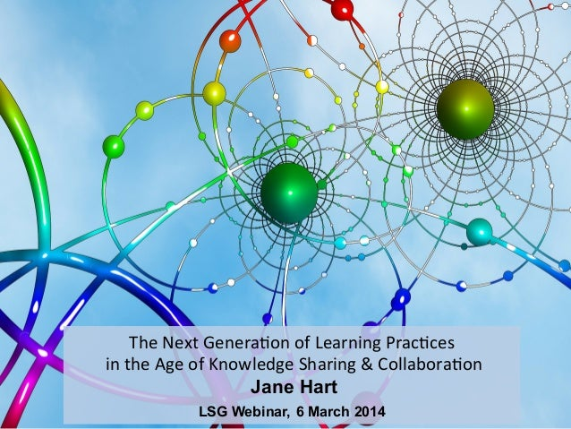 The  Next  Genera,on  of  Learning  Prac,ces     in  the  Age  of  Knowledge  Sharing  &  Coll...