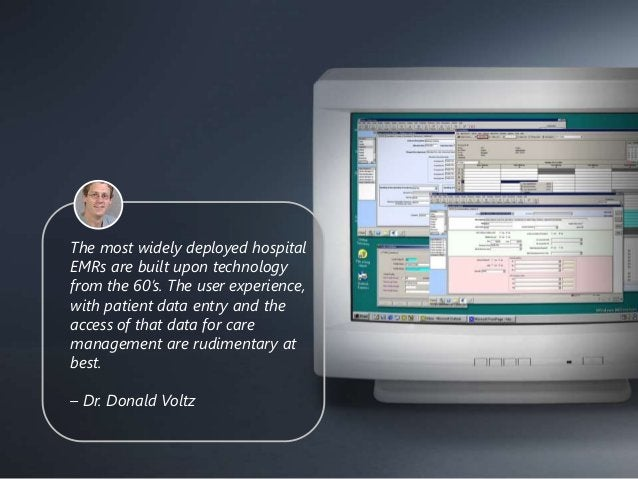 The most widely deployed hospital EMRs are built upon technology from the 60's. The user experience, with patient data ent...