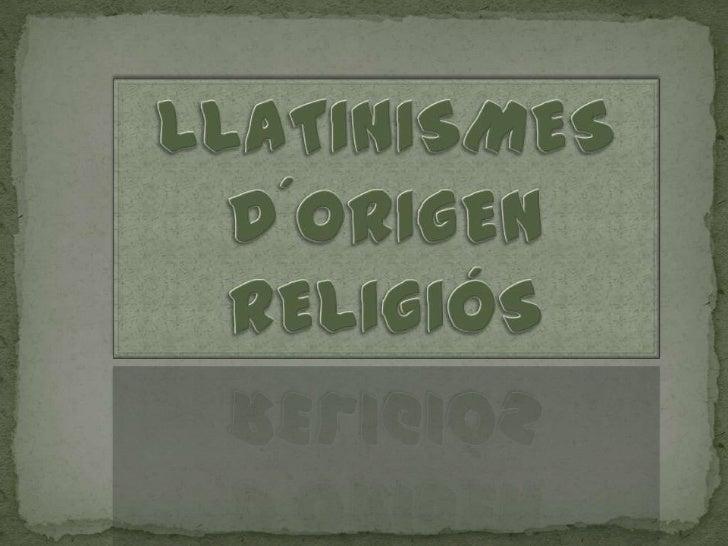 LLATINISMES D´ORIGEN RELIGIÓS<br />
