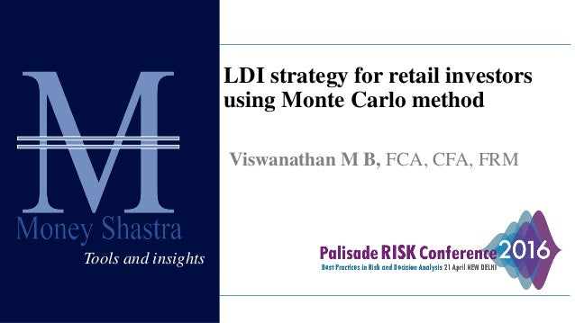 Tools and insights LDI strategy for retail investors using Monte Carlo method Viswanathan M B, FCA, CFA, FRM Tools and ins...