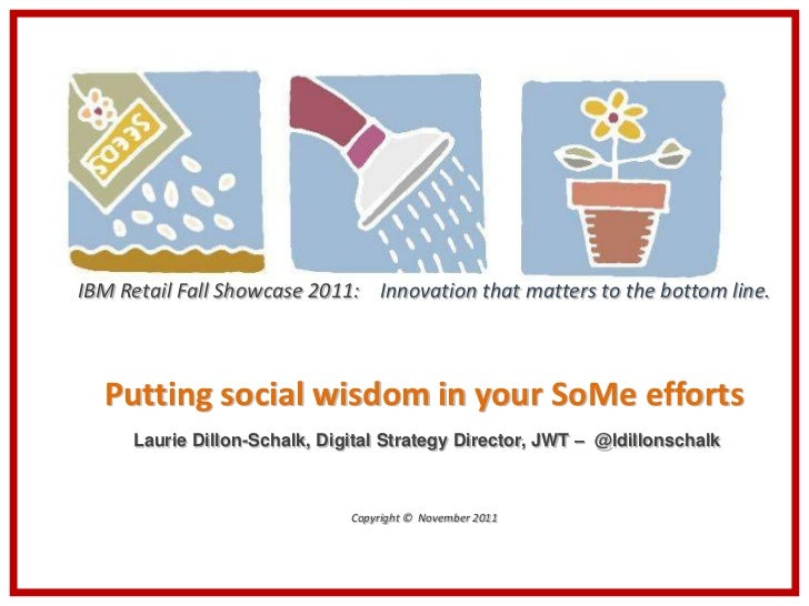 IBM Retail Fall Showcase 2011: Innovation that matters to the bottom line.  Putting social wisdom in your SoMe efforts    ...