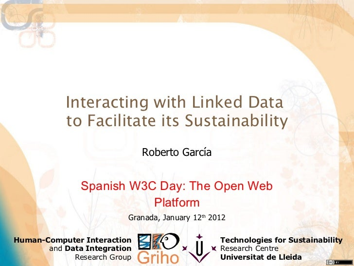 Interacting with Linked Data  to Facilitate its Sustainability Roberto García Spanish W3C Day: The Open Web Platform Grana...