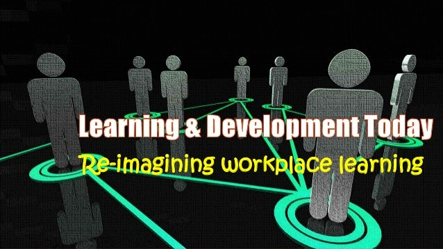 Re-imagining workplace learning