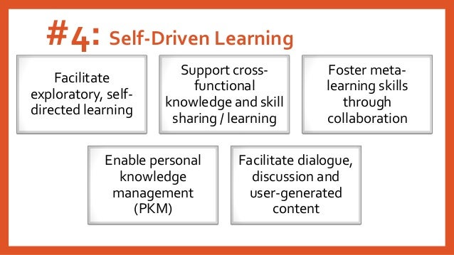 #4: Self-Driven Learning Facilitate exploratory, self- directed learning Support cross- functional knowledge and skill sha...