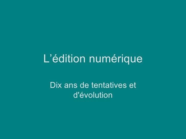 L'édition numérique Dix ans de tentatives et d'évolution