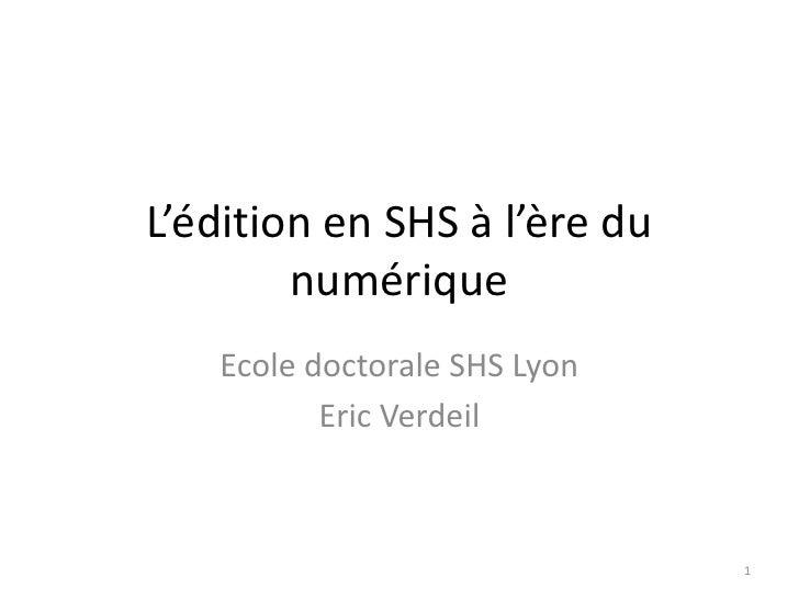 L'édition en SHS à l'ère du        numérique   Ecole doctorale SHS Lyon          Eric Verdeil                              1
