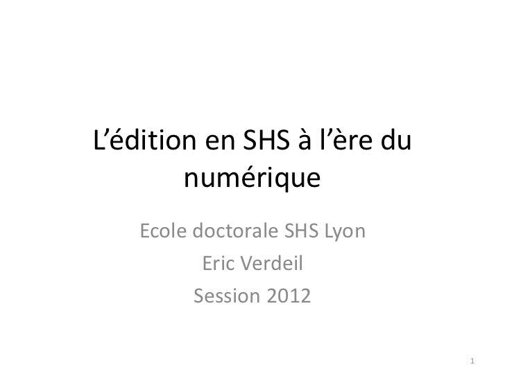 L'édition en SHS à l'ère du        numérique   Ecole doctorale SHS Lyon          Eric Verdeil         Session 2012        ...