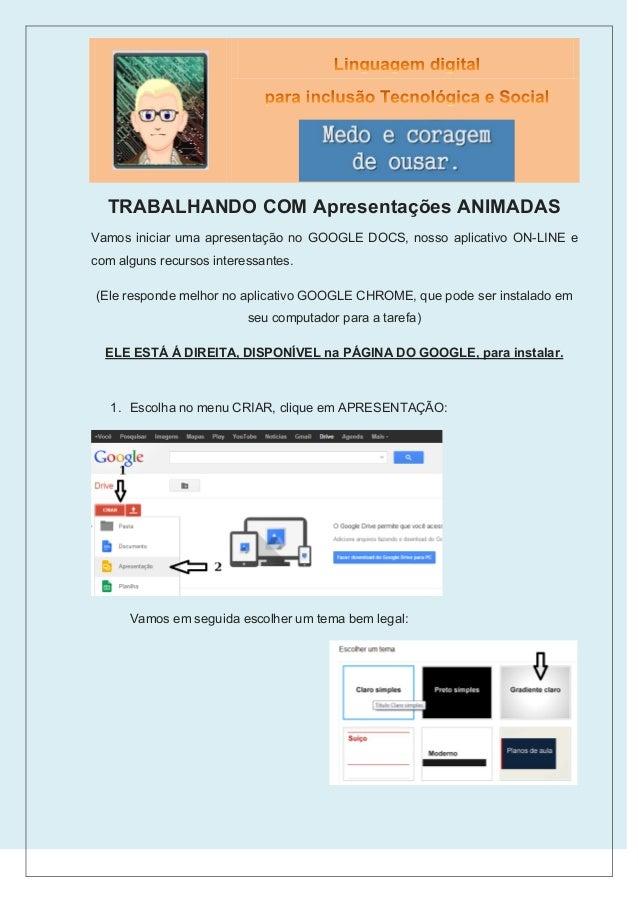 TRABALHANDO COM Apresentações ANIMADASVamos iniciar uma apresentação no GOOGLE DOCS, nosso aplicativo ON-LINE ecom alguns ...