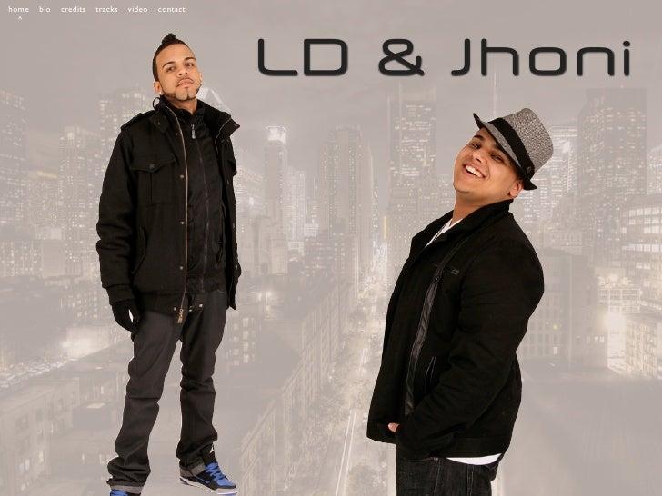 home   bio   credits   tracks   video   contact   ^                                                       LD & Jhoni