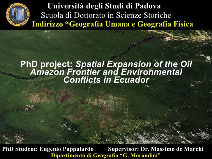 PhD project:  Spatial Expansion of the Oil Amazon Frontier and Environmental Conflicts in Ecuador Università degli Studi d...