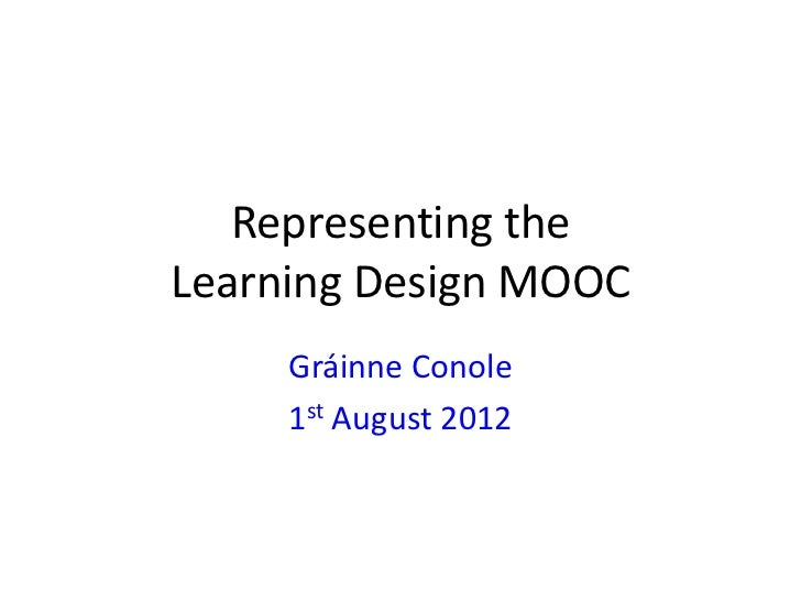 Representing theLearning Design MOOC     Gráinne Conole     1st August 2012