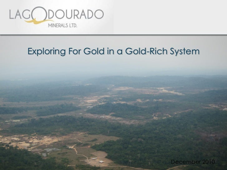 Exploring For Gold in a Gold-Rich System                                 December 2010