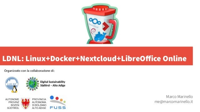 LDNL: Linux+Docker+Nextcloud+LibreOffice Online Marco Marinello me@marcomarinello.it
