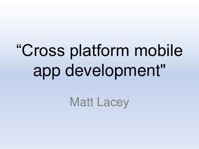 """""""Cross platform mobile app development"""" Matt Lacey"""