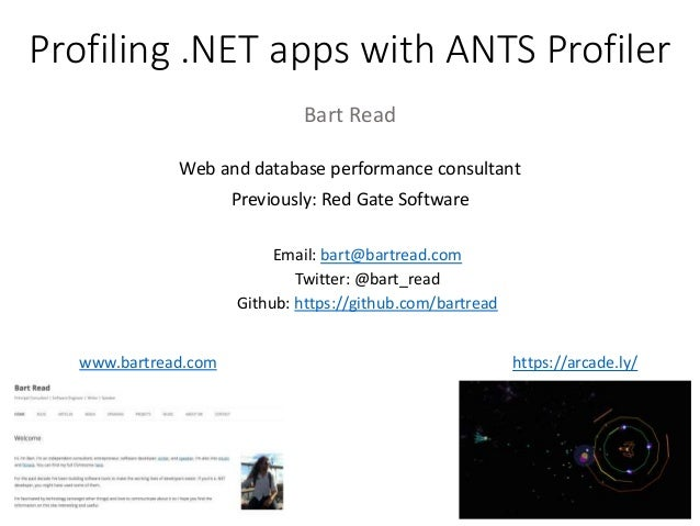 Profiling .NET apps with ANTS Profiler Bart Read Web and database performance consultant Previously: Red Gate Software Ema...