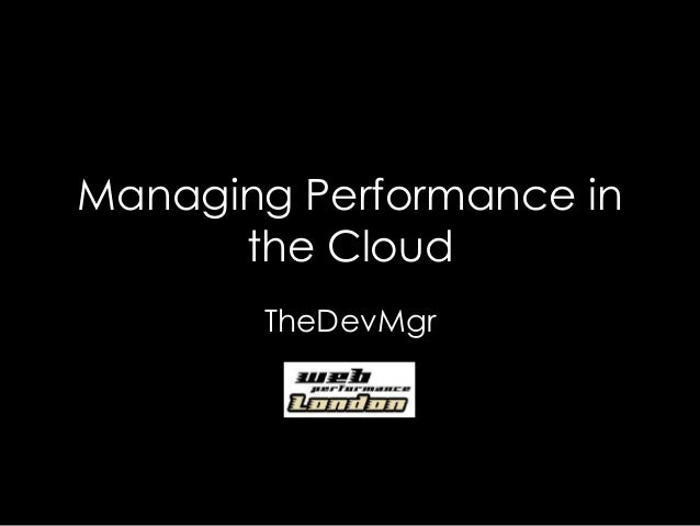 Managing Performance in the Cloud TheDevMgr
