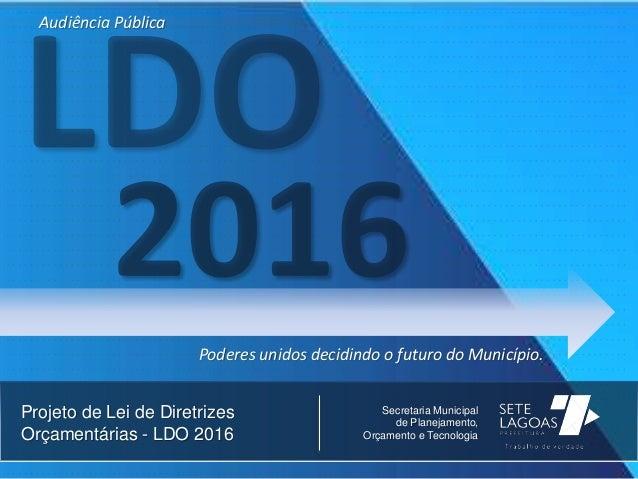 Projeto de Lei de Diretrizes Orçamentárias - LDO 2016 Secretaria Municipal de Planejamento, Orçamento e Tecnologia Poderes...