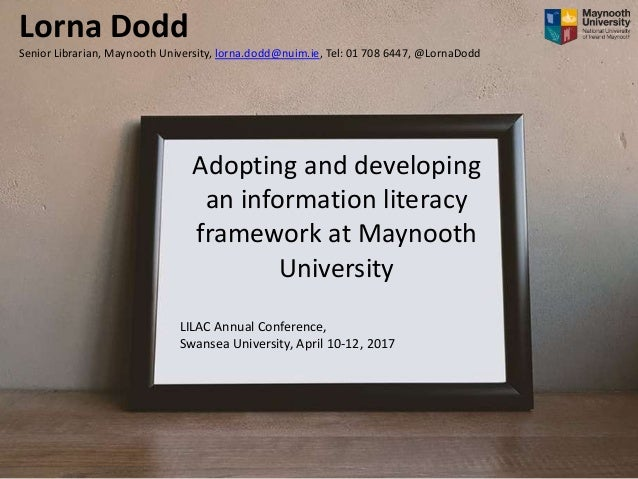 Adopting and developing an information literacy framework at Maynooth University LILAC Annual Conference, Swansea Universi...