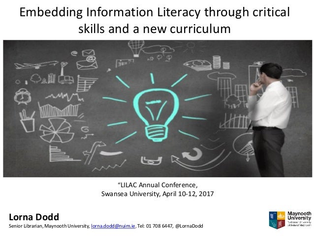 "Embedding Information Literacy through critical skills and a new curriculum ""LILAC Annual Conference, Swansea University, ..."