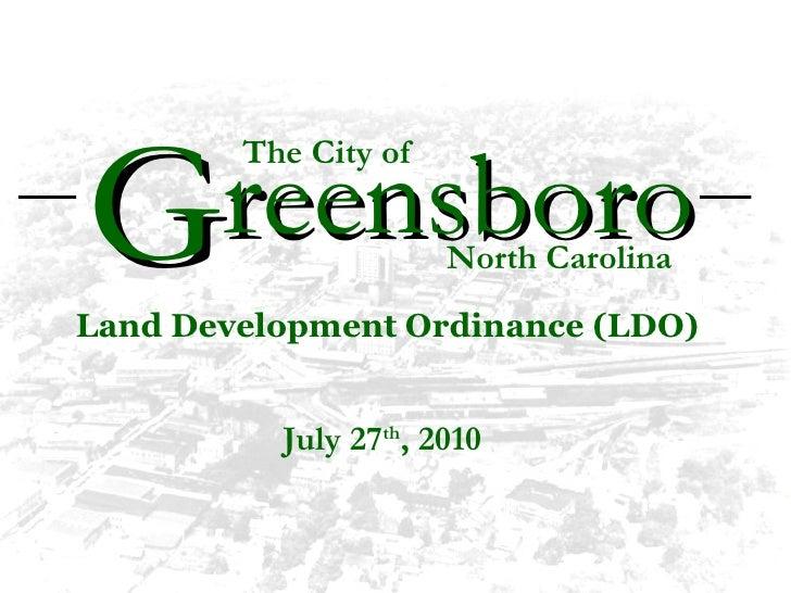 July 27 th , 2010 reensboro Land Development Ordinance (LDO) G The City of North Carolina