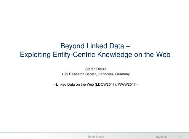 Beyond Linked Data – Exploiting Entity-Centric Knowledge on the Web Stefan Dietze L3S Research Center, Hannover, Germany -...
