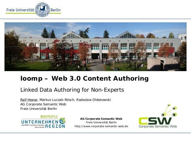 AG Corporate Semantic Web Freie Universität Berlin http://www.corporate-semantic-web.de loomp – Web 3.0 Content Authoring ...