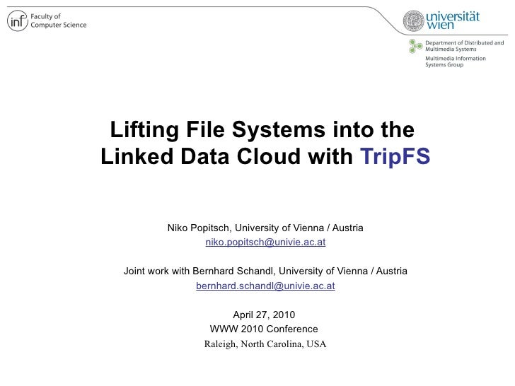 Lifting File Systems into the Linked Data Cloud with TripFS             Niko Popitsch, University of Vienna / Austria     ...