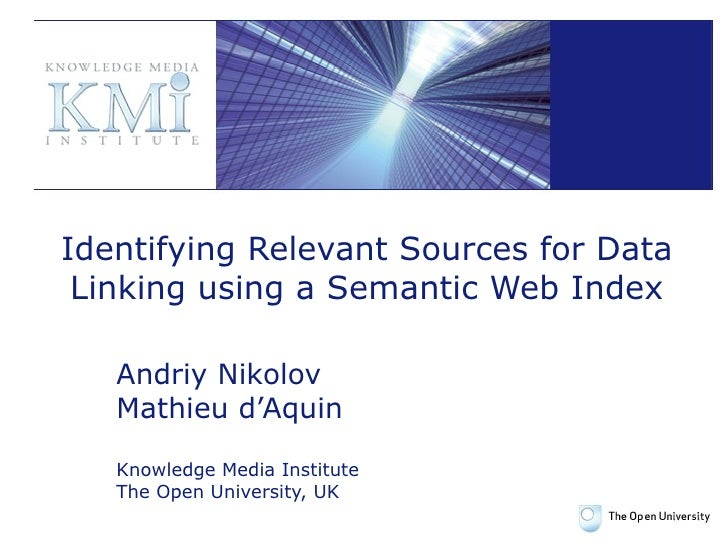 Identifying Relevant Sources for Data Linking using a Semantic Web Index Andriy Nikolov Mathieu d'Aquin Knowledge Media In...