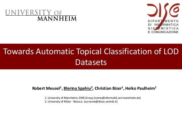 Towards Automatic Topical Classification of LOD Datasets Robert Meusel1, Blerina Spahiu2, Christian Bizer1, Heiko Paulheim...