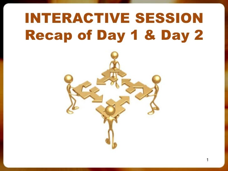 INTERACTIVE SESSIONRecap of Day 1 & Day 2                         1