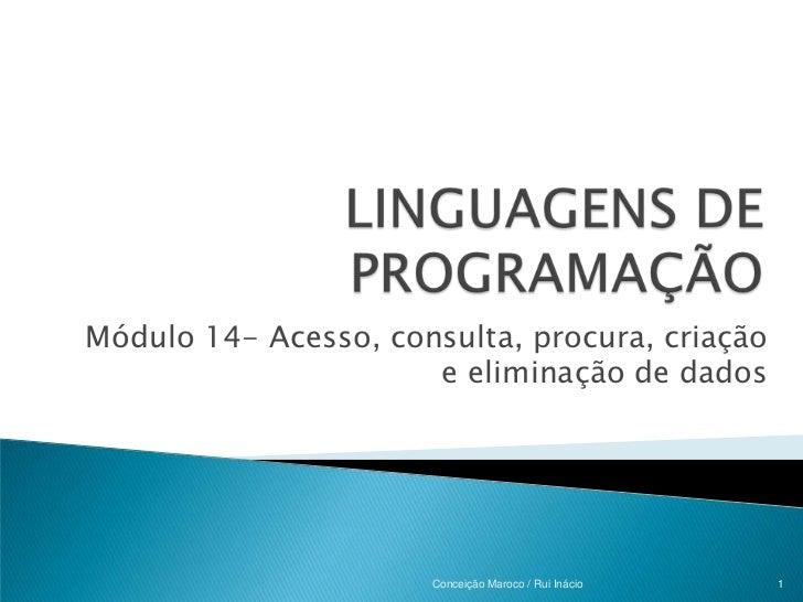Módulo 14- Acesso, consulta, procura, criação                      e eliminação de dados                      Conceição Ma...