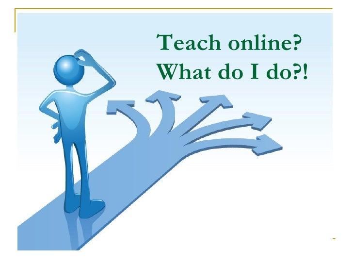 Teach online?  What do I do?!