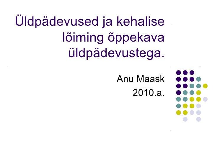 Üldpädevused ja kehalise lõiming õppekava üldpädevustega. Anu Maask 2010.a.