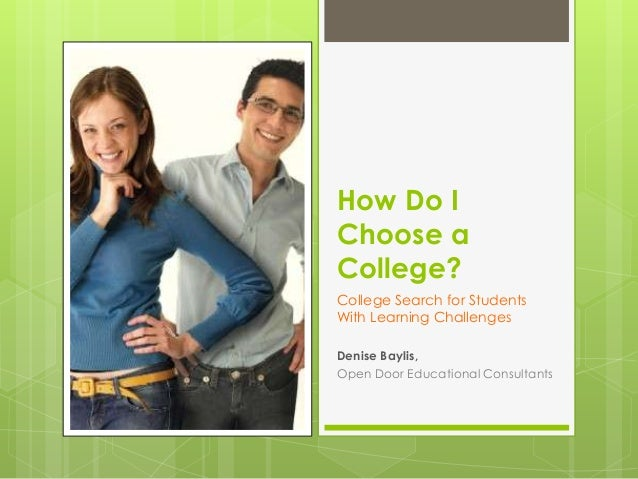 How Do I Choose a College? College Search for Students With Learning Challenges Denise Baylis, Open Door Educational Consu...