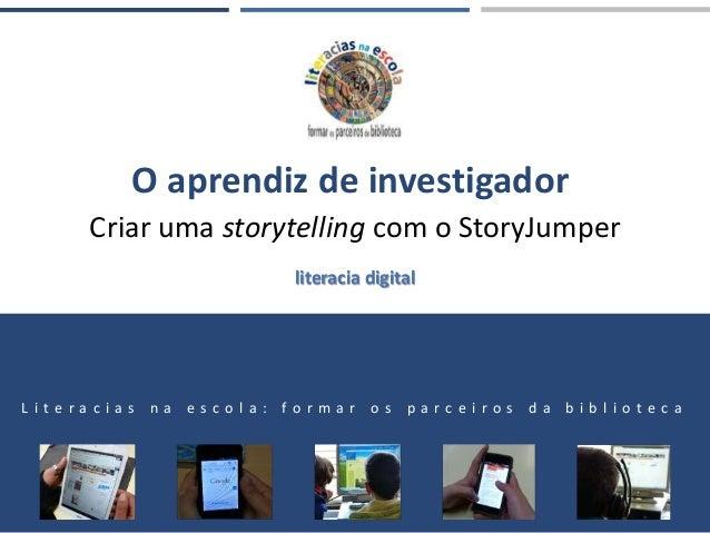 O aprendiz de investigador Criar uma storytelling com o StoryJumper L i t e r a c i a s n a e s c o l a : f o r m a r o s ...