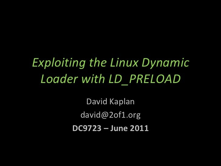 <ul>Exploiting the Linux Dynamic Loader with LD_PRELOAD </ul><ul>David Kaplan [email_address] DC9723 – June 2011 </ul>