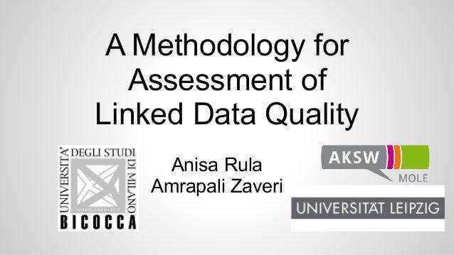 A Methodology for  Assessment of  Linked Data Quality  Anisa Rula  Amrapali Zaveri