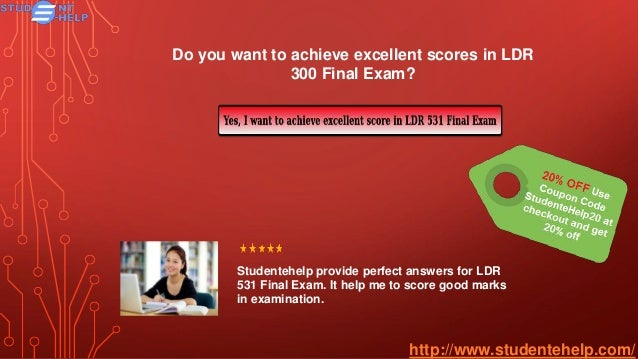 leadership 531 final exam questions You get here best a student's guide to learn about ldr 531 final exam questions and answers your complete guide to ldr 531 organizational leadership final exa slideshare uses cookies to improve functionality and performance, and to provide you with relevant advertising.