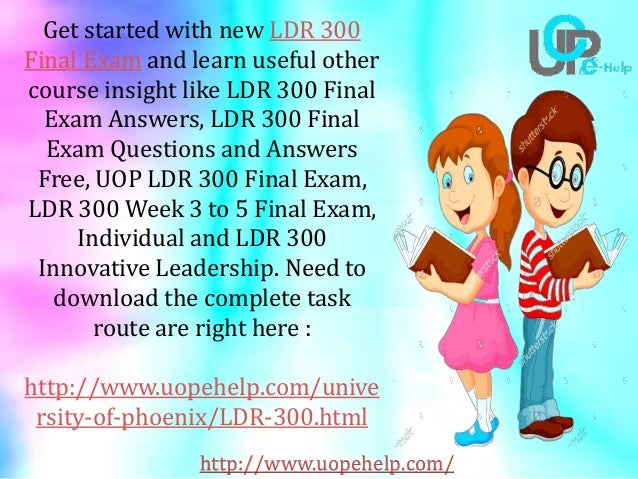 ldr300 final exam Ldr 300 innovative leadership homework help, study guide, final best resources for homework and assignment help all tutorials are delivered via e-mail.
