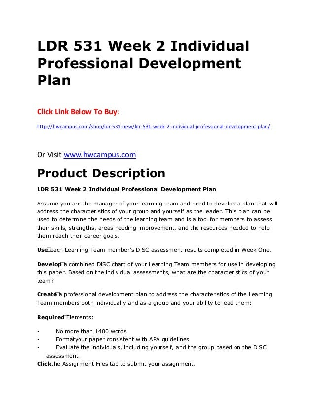 professional development plan ldr 531 Free essays on ldr 531 week 2 professional development plan paper for students use our papers to help you with yours 1 - 30.