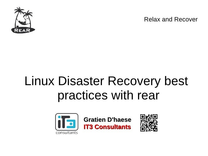 Relax and RecoverLinux Disaster Recovery best      practices with rear          Gratien Dhaese          IT3 Consultants