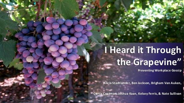 """I Heard it Through the Grapevine"""" Preventing Workplace Gossip  Alicia Stadtlander, Ben Jackson, Brigham Van Auken, Curtis ..."""