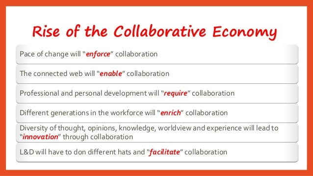 """Rise of the Collaborative Economy  Pace of change will """"enforce"""" collaboration  The connected web will """"enable"""" collaborat..."""